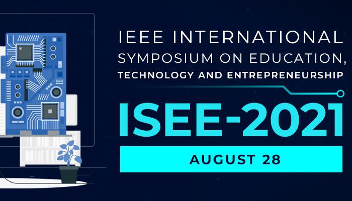 IEEE International Symposium on Education, Technology, and Entrepreneurship (ISEE) 2021